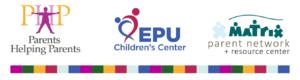 Exceptional Parents Unlimited (EPU), Parents Helping Parents (PHP), and Matrix Parent Network.